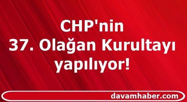 CHP'nin 37. Olağan Kurultayı yapılıyor!
