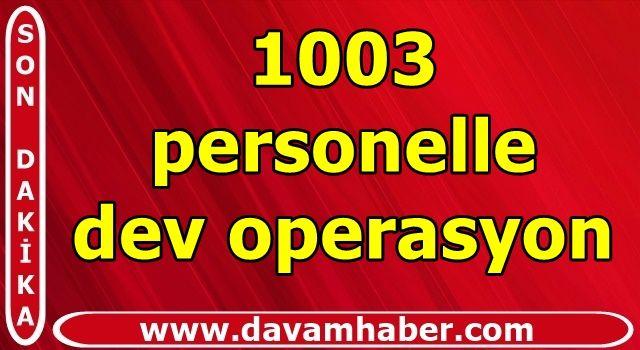 İçişleri duyurdu: 1003 personelle dev operasyon