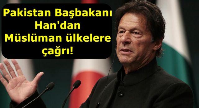Pakistan Başbakanı Han'dan Müslüman ülkelere çağrı!