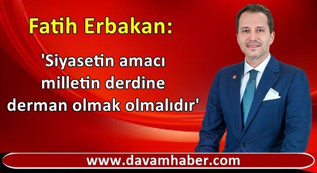 Fatih Erbakan: 'Siyasetin amacı milletin derdine derman olmak olmalıdır'