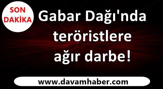 Gabar Dağı'nda teröristlere ağır darbe!
