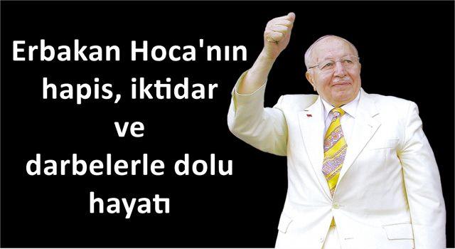 Erbakan Hoca'nın hapis, iktidar ve darbelerle dolu hayatı