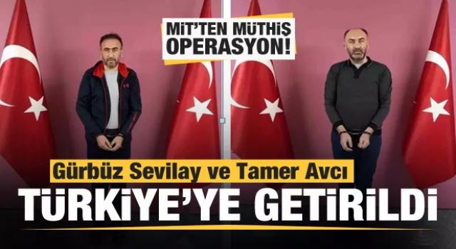 MİT'ten müthiş operasyon! Gürbüz Sevilay ve Tamer Avcı Türkiye'ye getirildi