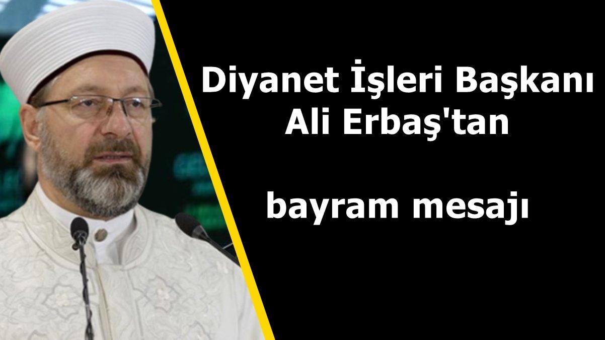 Diyanet İşleri Başkanı Ali Erbaş'tan bayram mesajı