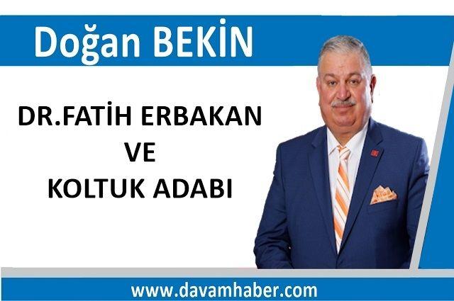 DR.FATİH ERBAKAN VE KOLTUK ADABI
