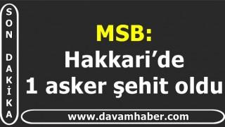 MSB: Hakkari'de 1 asker şehit oldu