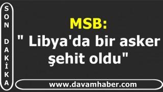 """MSB: """" Libya'da bir asker şehit oldu"""""""
