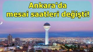Ankara'da mesai saatleri değişti!