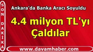 Başkentte banka aracı soyuldu: 4.4 milyon TL kayıp