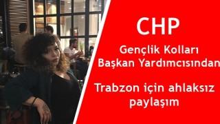 CHP'li Gençlik Kolları Başkan Yardımcısından Trabzon'a Küfürlü hakaretler