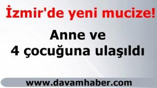 İzmir'de yeni mucize! Anne ve 4 çocuğuna ulaşıldı