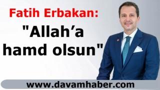 Fatih Erbakan: Allah'a Hamd Olsun