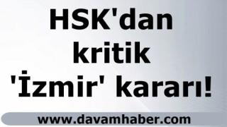 HSK'dan kritik 'İzmir' kararı!