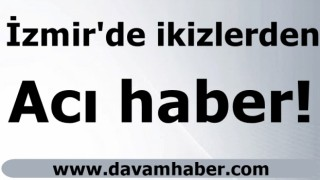 İzmir'de ikizlerden acı haber!