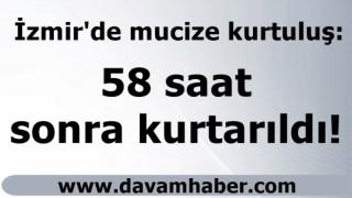 İzmir'de mucize kurtuluş: 58 saat sonra kurtarıldı!