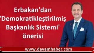 Erbakan'dan 'Demokratikleştirilmiş Başkanlık Sistemi' önerisi