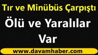 Yolcu minibüsü ile TIR çarpıştı: Ölü ve yaralılar var!