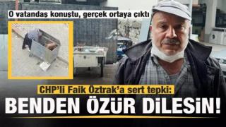 O vatandaş konuştu, gerçek ortaya çıktı! CHP'li Öztrak'a sert tepki!