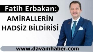 Fatih Erbakan: AMİRALLERİN HADSİZ BİLDİRİSİ
