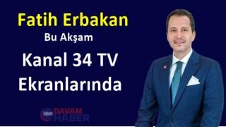 Erbakan Bu Akşam Kanal 34 TV Ekranlarında