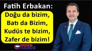 Fatih Erbakan: Doğu da bizim, Batı da Bizim, Kudüs'te bizim, Zafer de bizim!