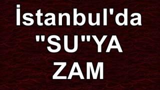İstanbul'da suya zam!