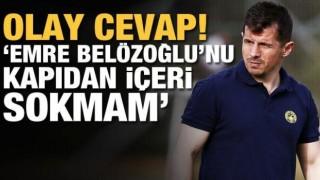 Tahir Kıran: Emre Belözoğlu'nu kapıdan içeri sokmam!