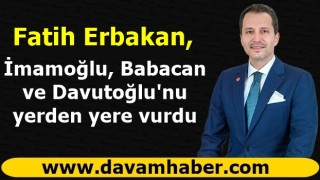 Fatih Erbakan, İmamoğlu, Babacan ve Davutoğlu'nu yerden yere vurdu